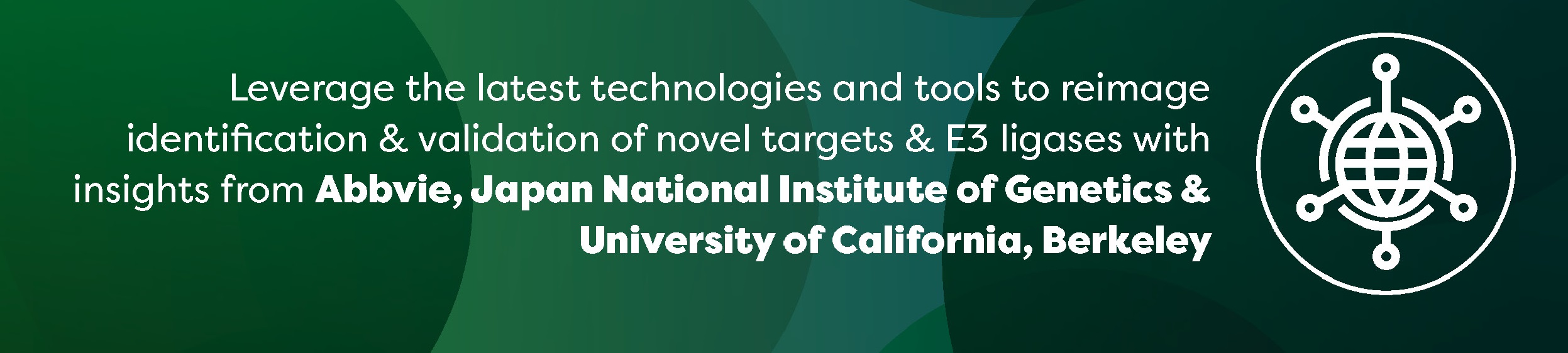 Leverage the latest technologies and tools to reimage identification & validation of novel targets & E3 ligases with insights from Abbvie, Japan National Institute of Genetics & University of California, Berkeley