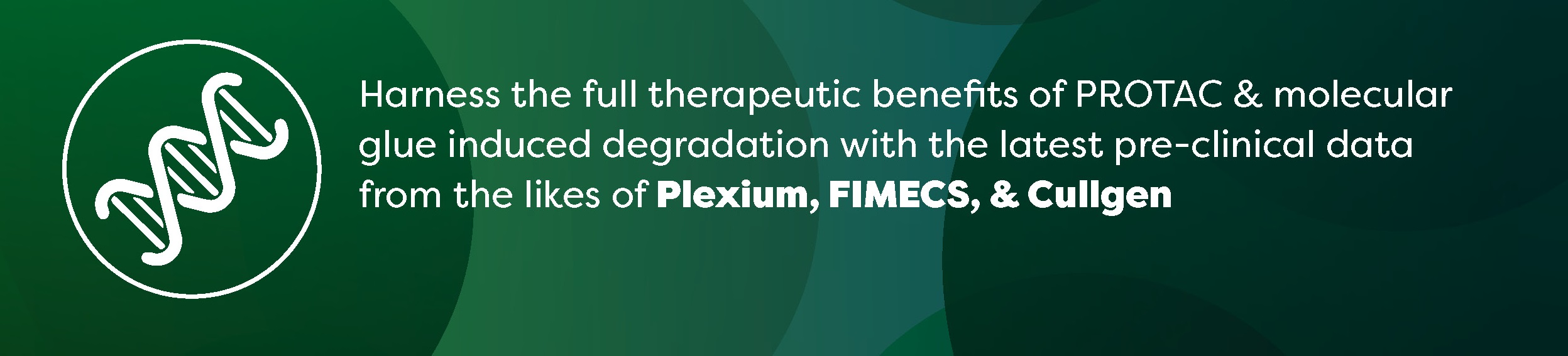 Harness the full therapeutic benefits of PROTAC & molecular glue induced degradation with the latest pre-clinical data from the likes of Plexium, FIMECS, & Cullgen